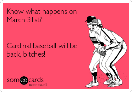 Photo of Know what happens on  March 31st? Cardinal baseball will be back, bitches!
