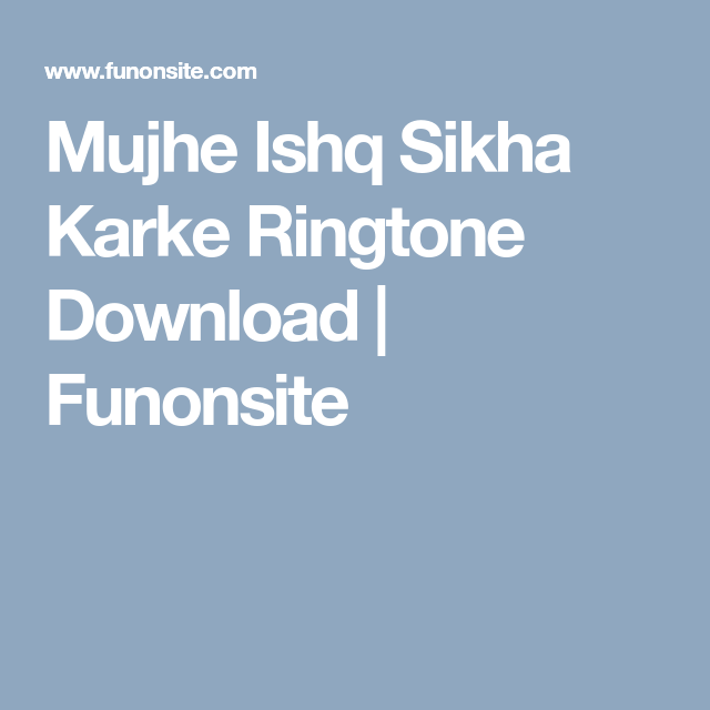 Mujhe Ishq Sikha Karke Ringtone Download Funonsite Ringtone Download Romantic Songs Download