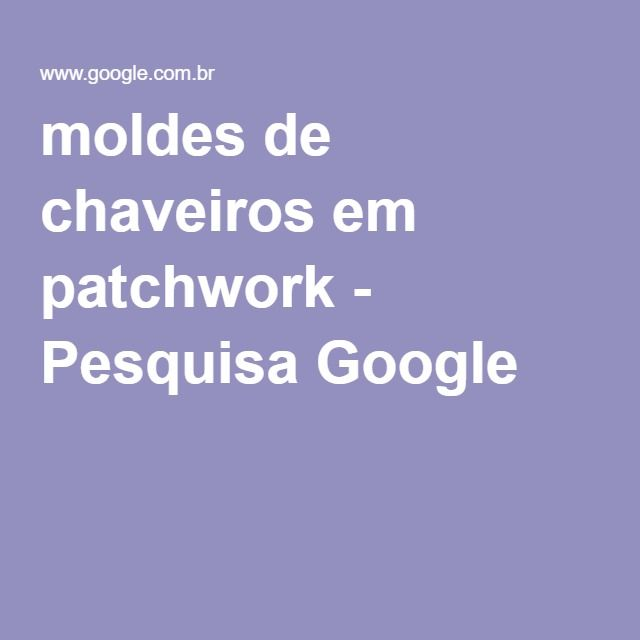 moldes de chaveiros em patchwork - Pesquisa Google