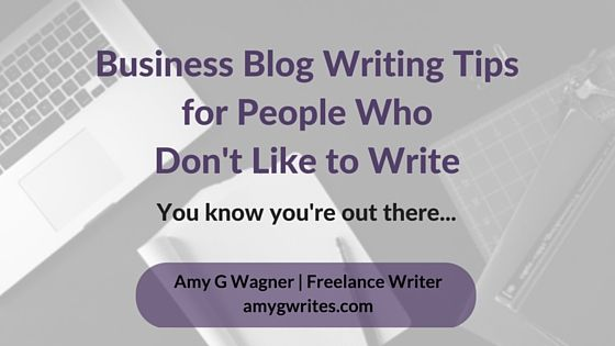 Business Blog Writing Tips for People Who Don't Like to Write #freelancing #smallbusiness