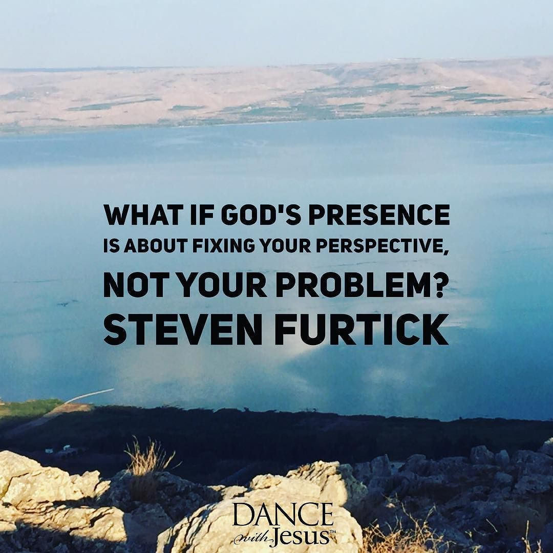 what if god s presence is about fixing your perspective not your