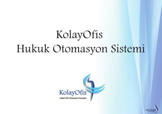 KolayOfis Hukuk Otomasyon Sistemi - Tanıtım Sunumu  Detaylı Bilgiye www.microdestek.com.tr adresinden ulaşabilirsiniz.