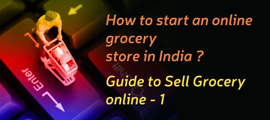 Guide to Sell Grocery Online – 1 Intro Online grocery