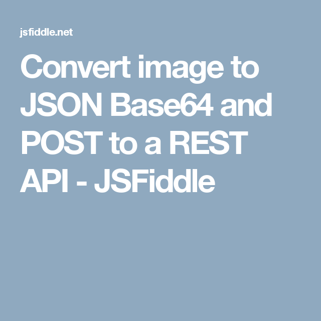 Convert image to JSON Base64 and POST to a REST API