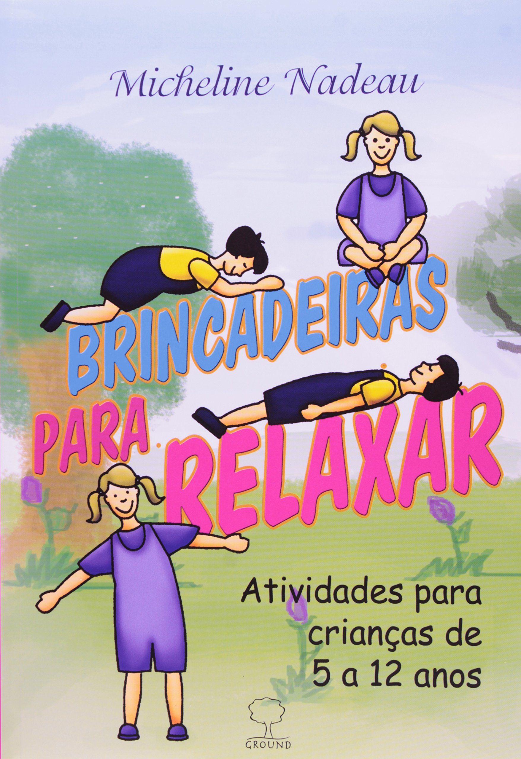 Brincadeiras Para Relaxar. Atividades Para Crianças de 5 a 12 Anos PDF Micheline Nadeau