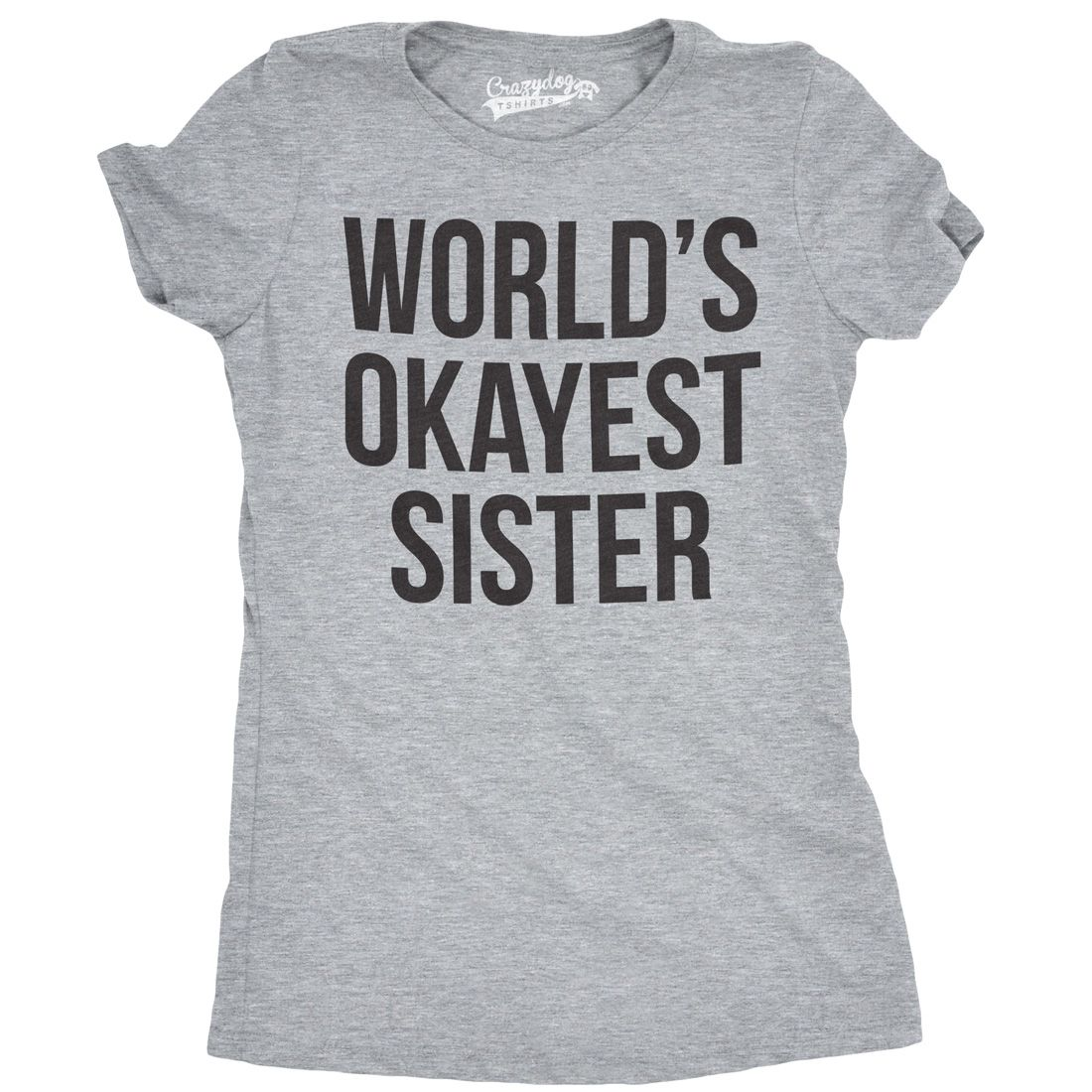 3873c6497 World's Okayest Sister T Shirt | Funny Family Sibling Tees | T ...