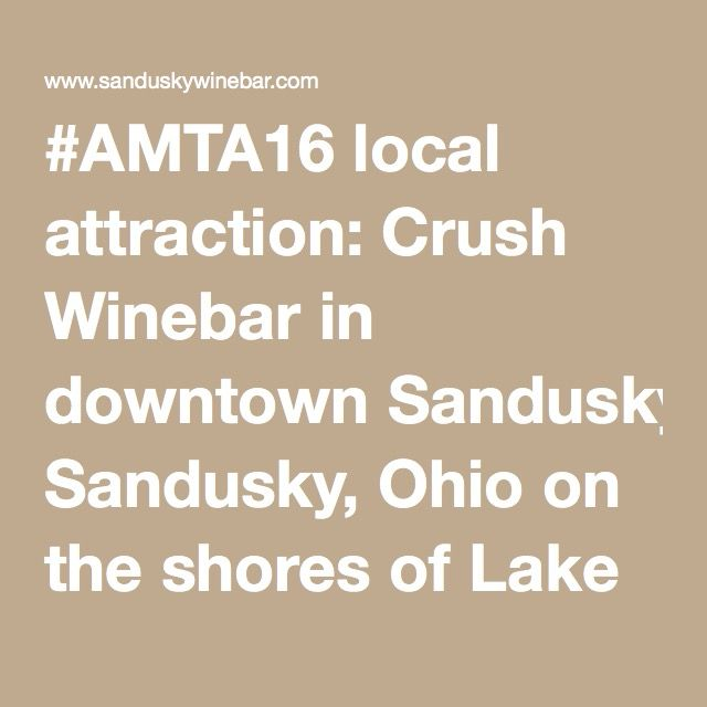 #AMTA16 local attraction: Crush Winebar in downtown Sandusky, Ohio on the shores of Lake Erie at 145 Columbus, Ave. Sandusky, Oh. Phone: 419-502-9463