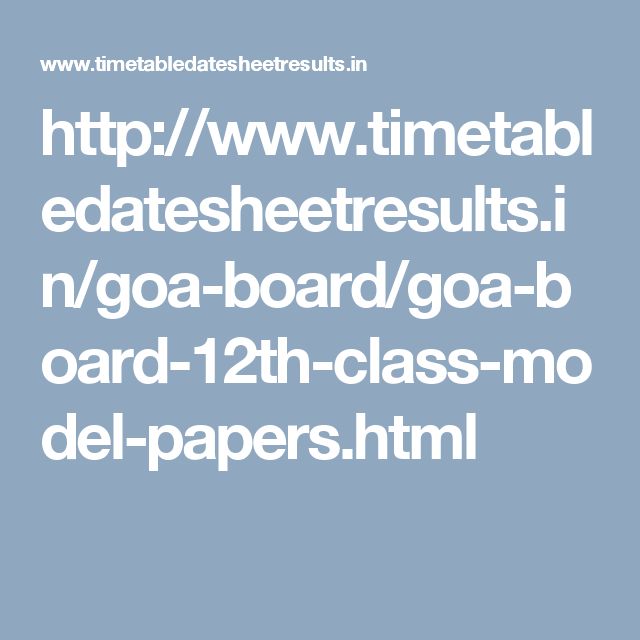 http://www.timetabledatesheetresults.in/goa-board/goa-board-12th-class-model-papers.html