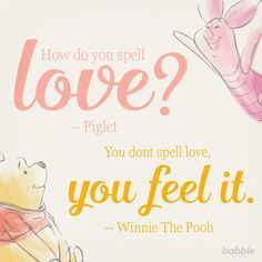"""Piglet: """"How do you spell love?"""" Winnie the Pooh: """"You don't spell love, you feel it."""" #disneyquotes"""