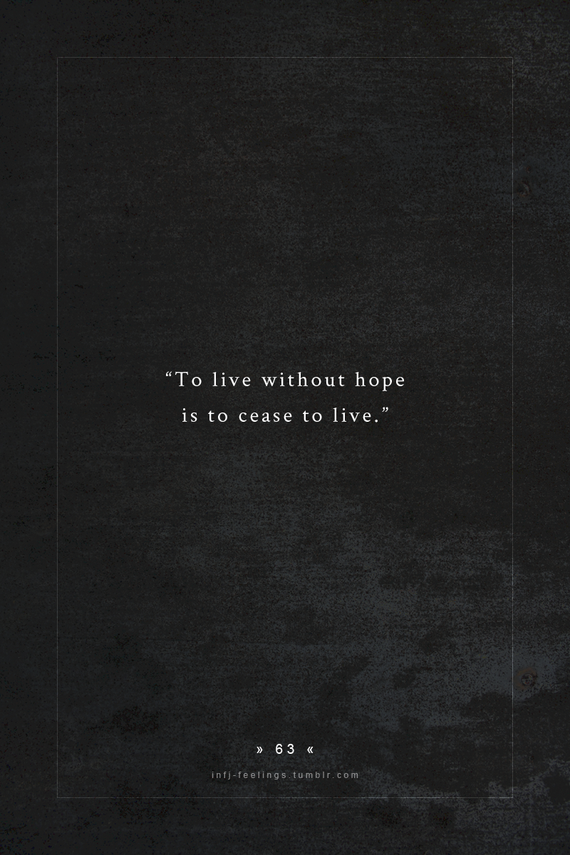 """""""To live without hope is to cease to live."""" quote by - fyodor dostoyevsky"""