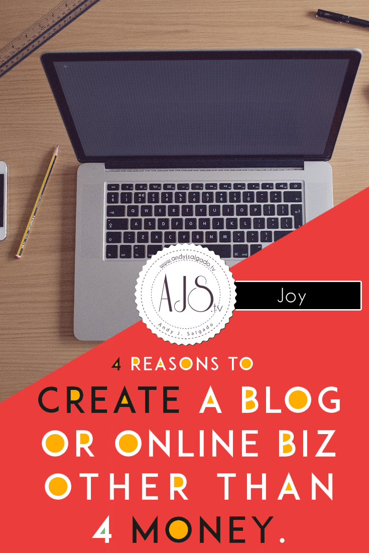 Four Reasons You Must Create A Blog or Online Business Other Than Money