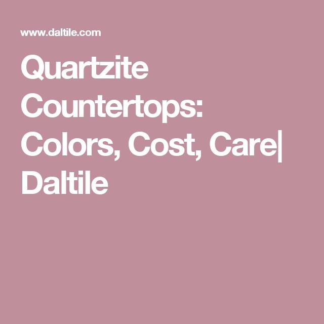 Quartzite Countertops: Colors, Cost, Care  Daltile