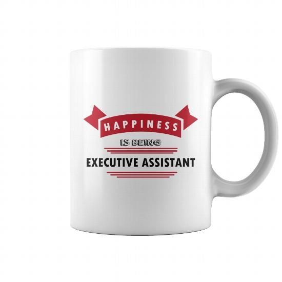 Make this awesome proud Executive Assistant Happiness Is Being - executive assistant