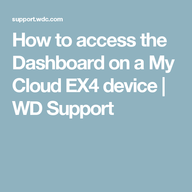 how to access the dashboard on a my cloud ex4 device wd support