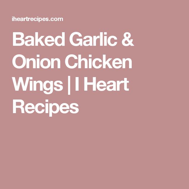 Baked Garlic & Onion Chicken Wings   I Heart Recipes