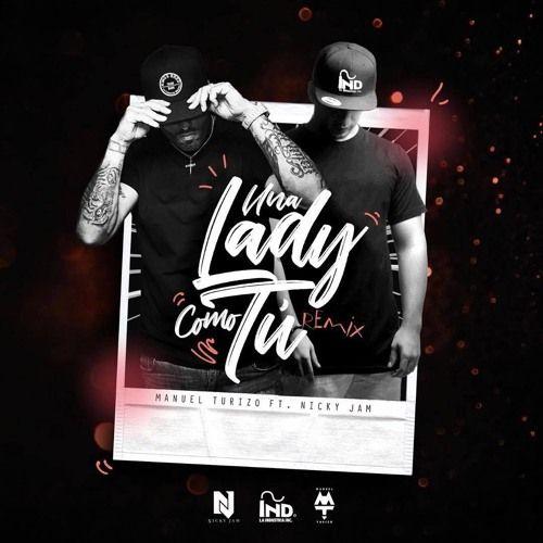 Listen To Una Lady Como Tú Remix Dj Juu Mtz Manuel Turizo Ft Nicky Jam By Julieta Barbariga Np On Soundcloud Songs Latin Music Remix