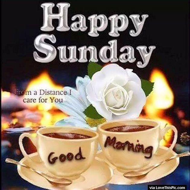 Have A Happy Sunday Good Morning Good Morning Sunday