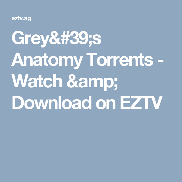 Greys Anatomy Torrents Watch Download On Eztv Greyproyectos