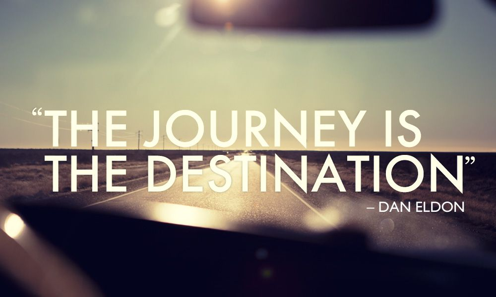 The Journey Is The Destination Inspiration Travel Quotes Quotes