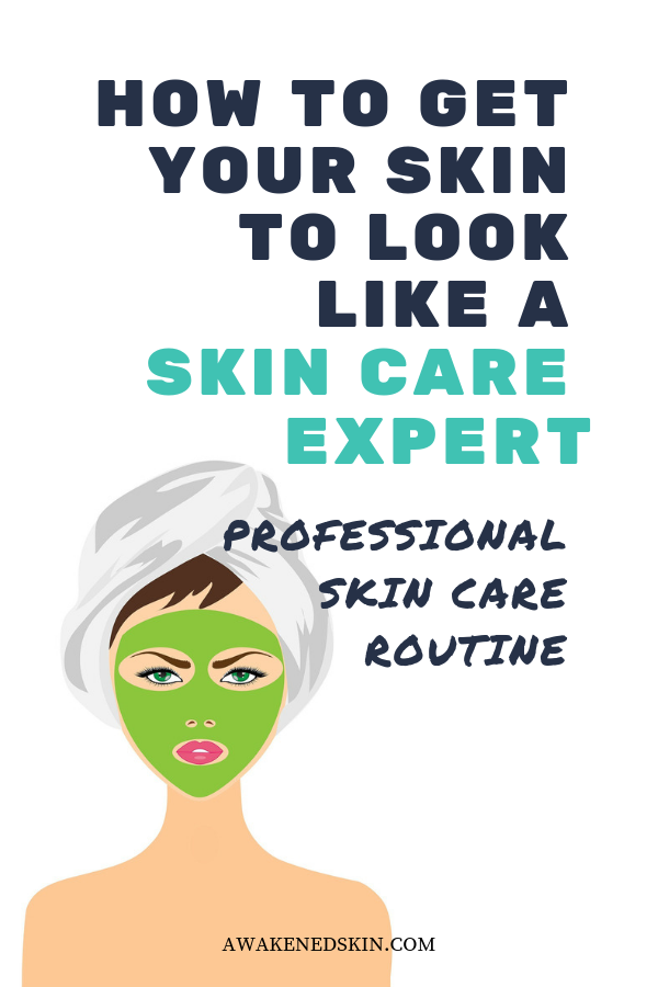 How To Get Your Skin To Look Like A Skin Care Expert Professional Skin Care Products Skin Care Routine Natural Skin Care Routine