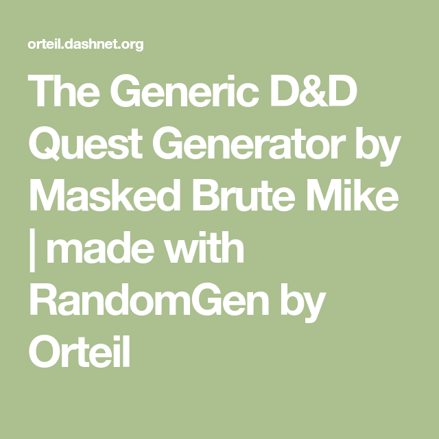 The Generic D&D Quest Generator by Masked Brute Mike   made