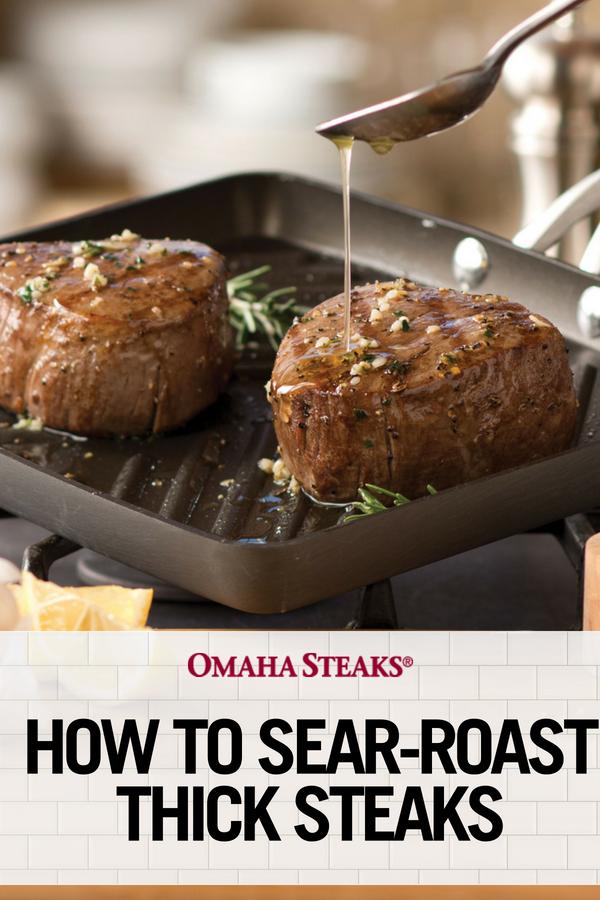 How To Sear Roast Thick Steaks Omaha Steaks How To Cook Steak Steak Cooking Times Omaha Steaks
