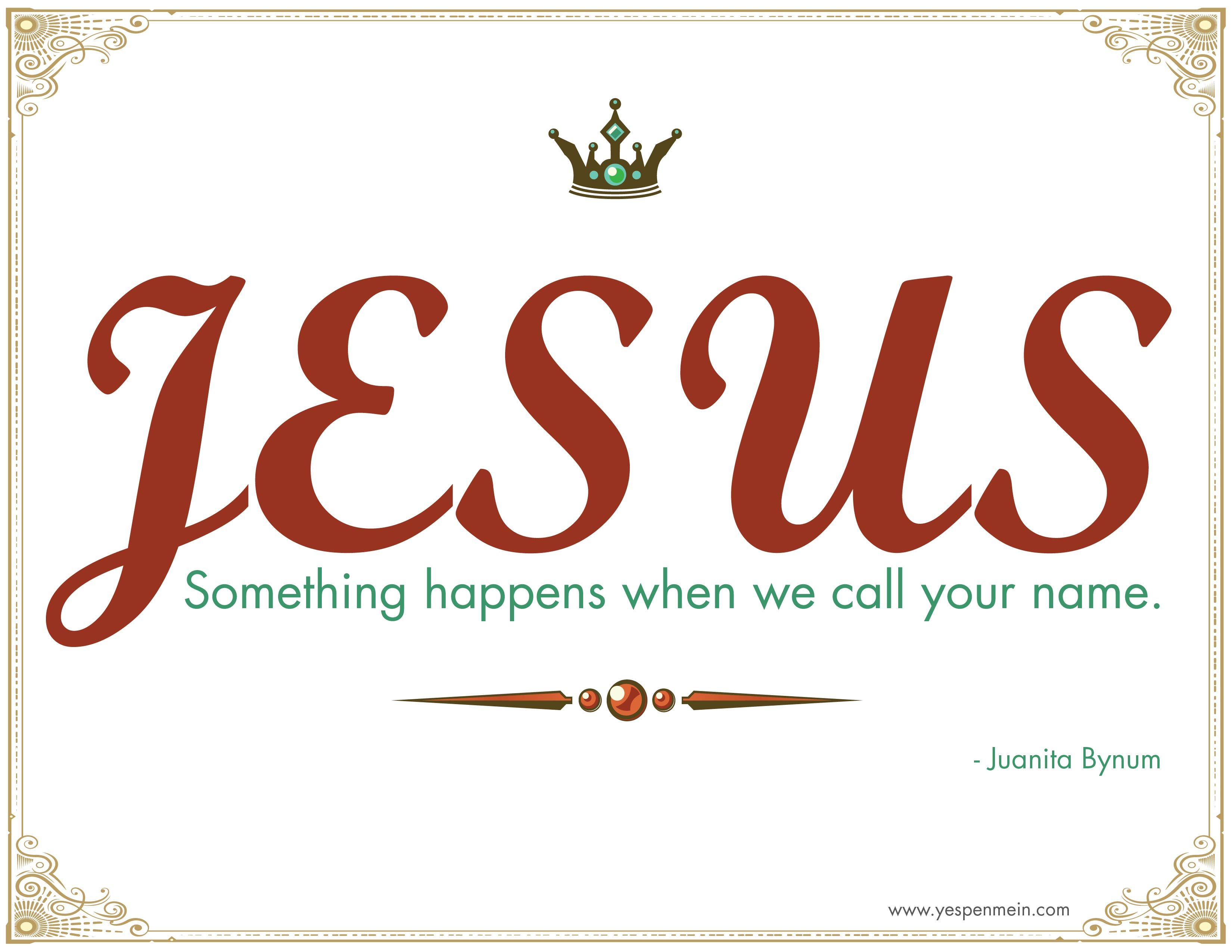 Jesus something happens when we call your name. Juanita Bynum quote