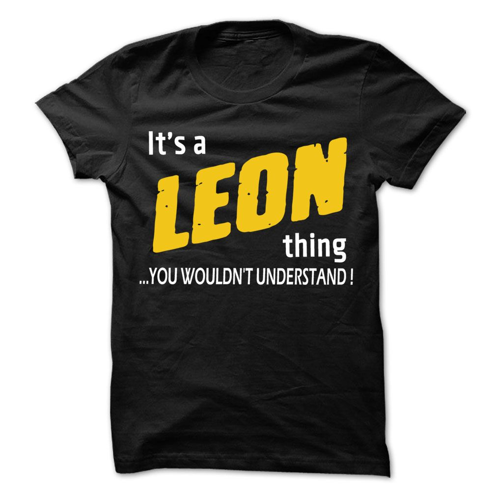 Click here: https://www.sunfrog.com/LifeStyle/It-is-LEON-Thing--99-Cool-Name-Shirt-.html?s=yue73ss8?7833 It is LEON Thing... - 99 Cool Name Shirt !