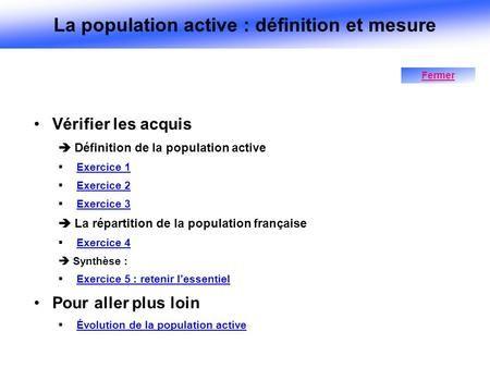 Verifier Les Acquis Definition De La Population Active Exercice 1 Exercice 2 Exercice 3 La Repartition De La Population Francaise Ex Active Exercice Definition