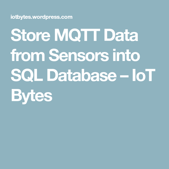 Store MQTT Data from Sensors into SQL Database | uControlers