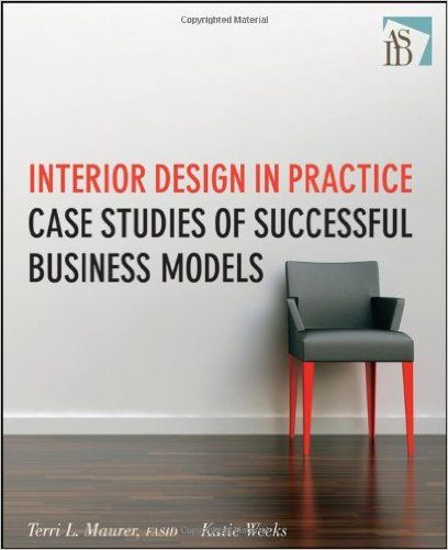 Interior Design in Practice: Case Studies of Successful Business Models: Terri L. Maurer, Katie Weeks: 9780470190531: Amazon.com: Books