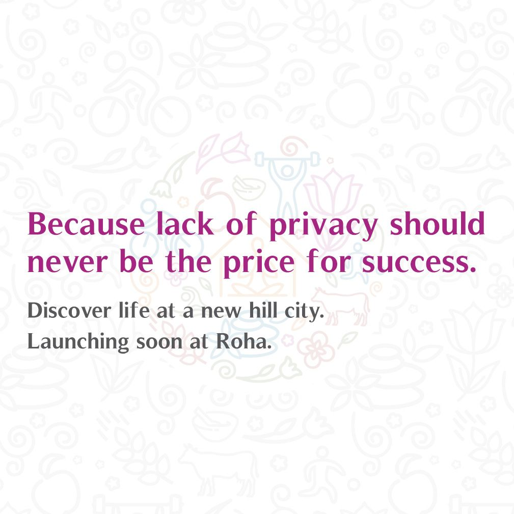 Because lack of privacy should never be price for success.  Discover life at a new hill city. Launching soon at Roha.  #Privacy #Hillcity #Roha #Comingsoon #Launch #Success