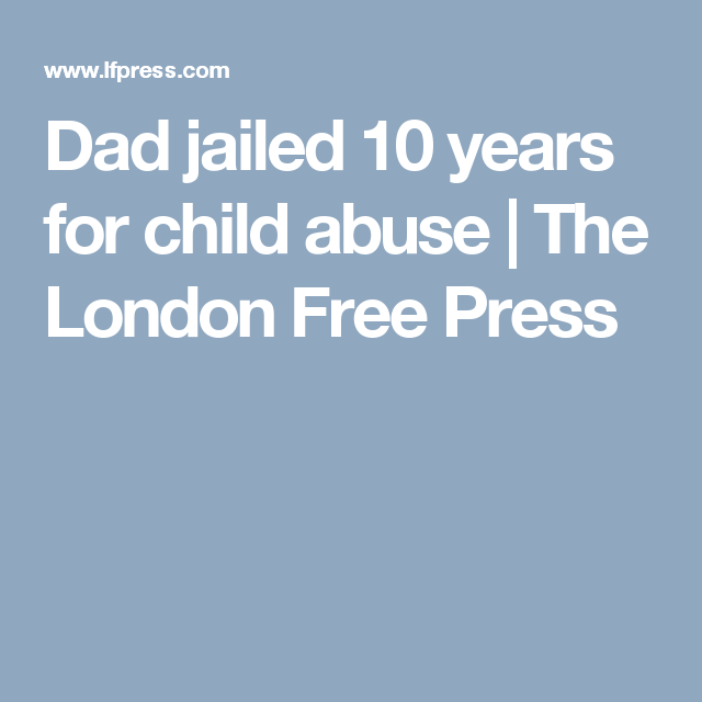 Dad jailed 10 years for child abuse | The London Free Press