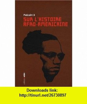 Sur lhistoire afro-américaine (French Edition) (9782930402666) Malcolm X , ISBN-10: 2930402660  , ISBN-13: 978-2930402666 ,  , tutorials , pdf , ebook , torrent , downloads , rapidshare , filesonic , hotfile , megaupload , fileserve