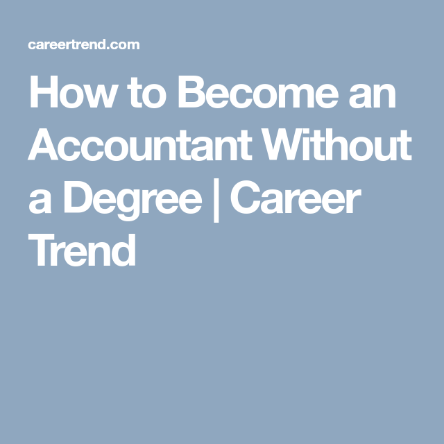 How To Become An Accountant Without A Degree Career Trend Accounting Accountant Degree Degree Career