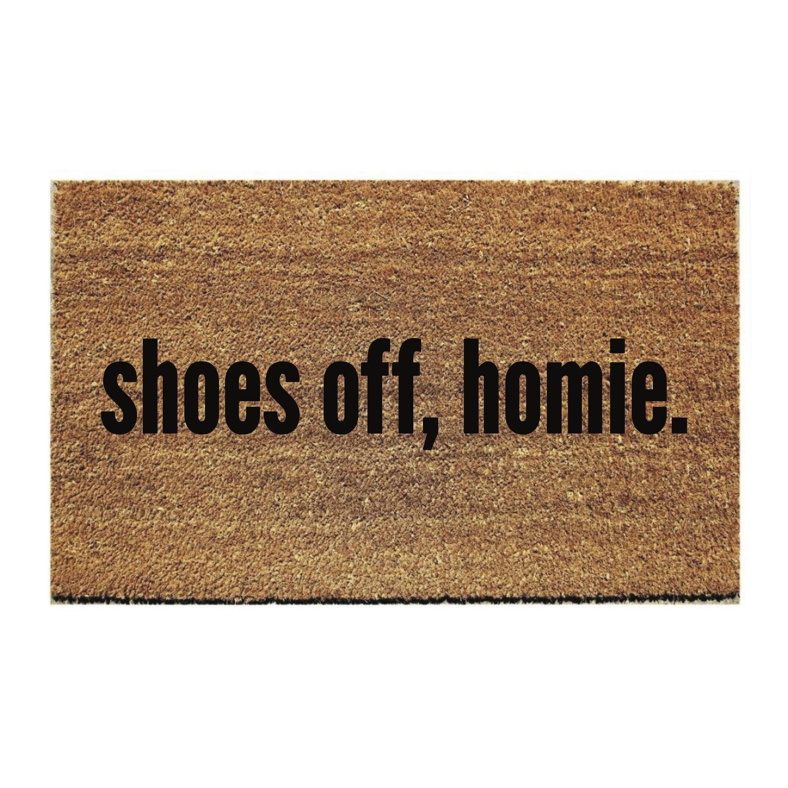 Custom Doormat Funny Shoes Off Homie With Images Custom Doormat Door Mat Funny Doormats