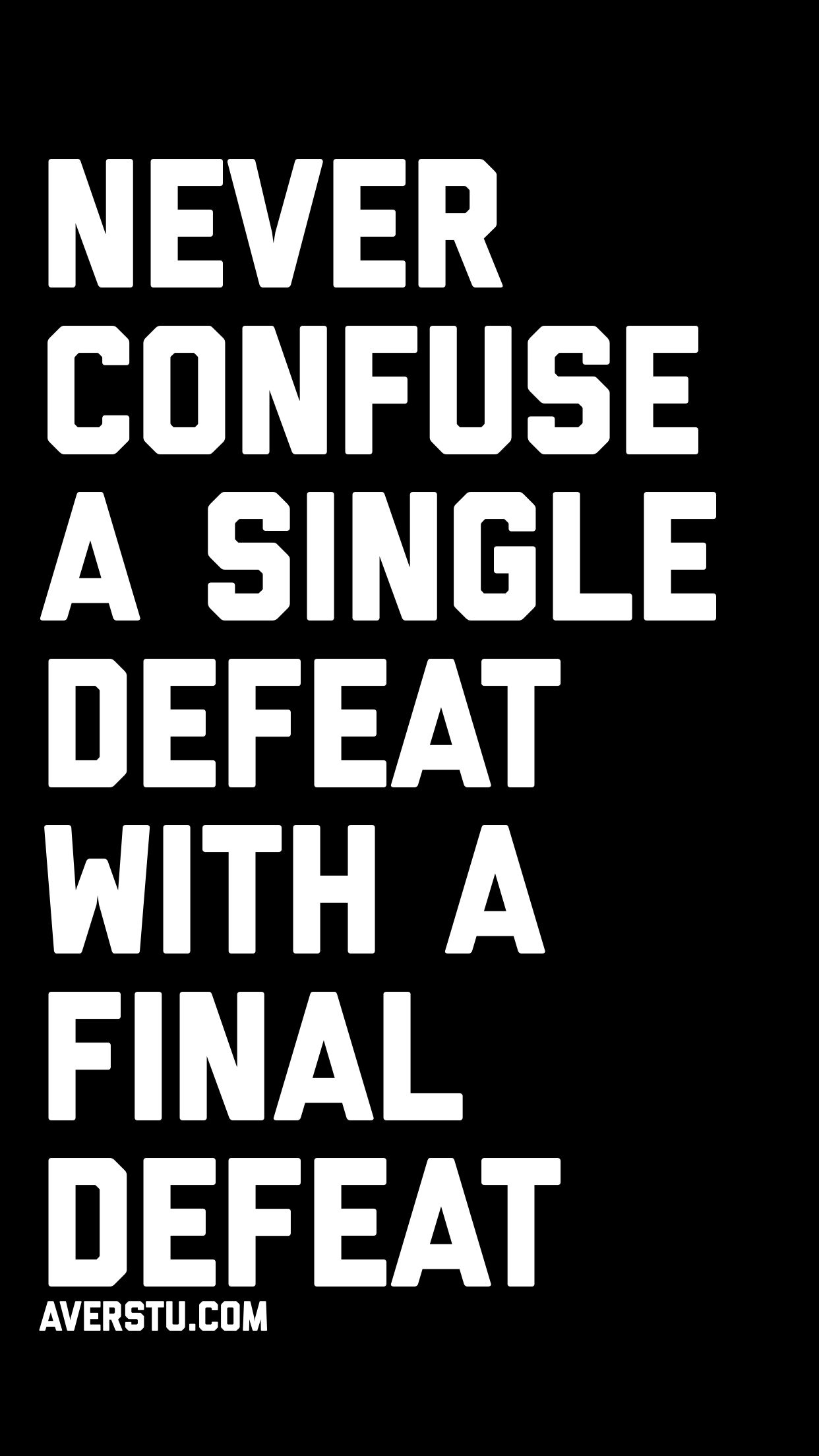Never Confuse A Single Defeat With A Final Defeat Life Quotes