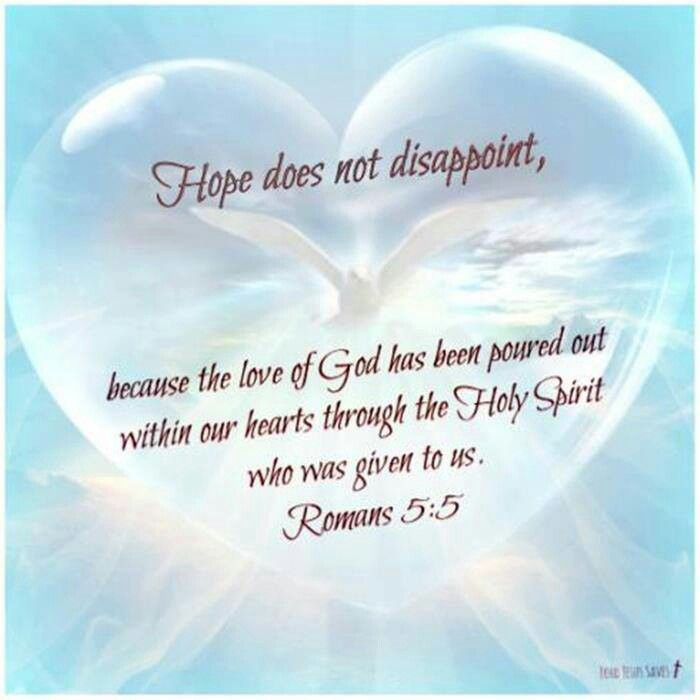 Romans 55 bible verse hope does not disappoint because the scripture of hope hope does not disappoint because the love of god has been poured out within our hearts through the holy spirit who was given to us negle Images