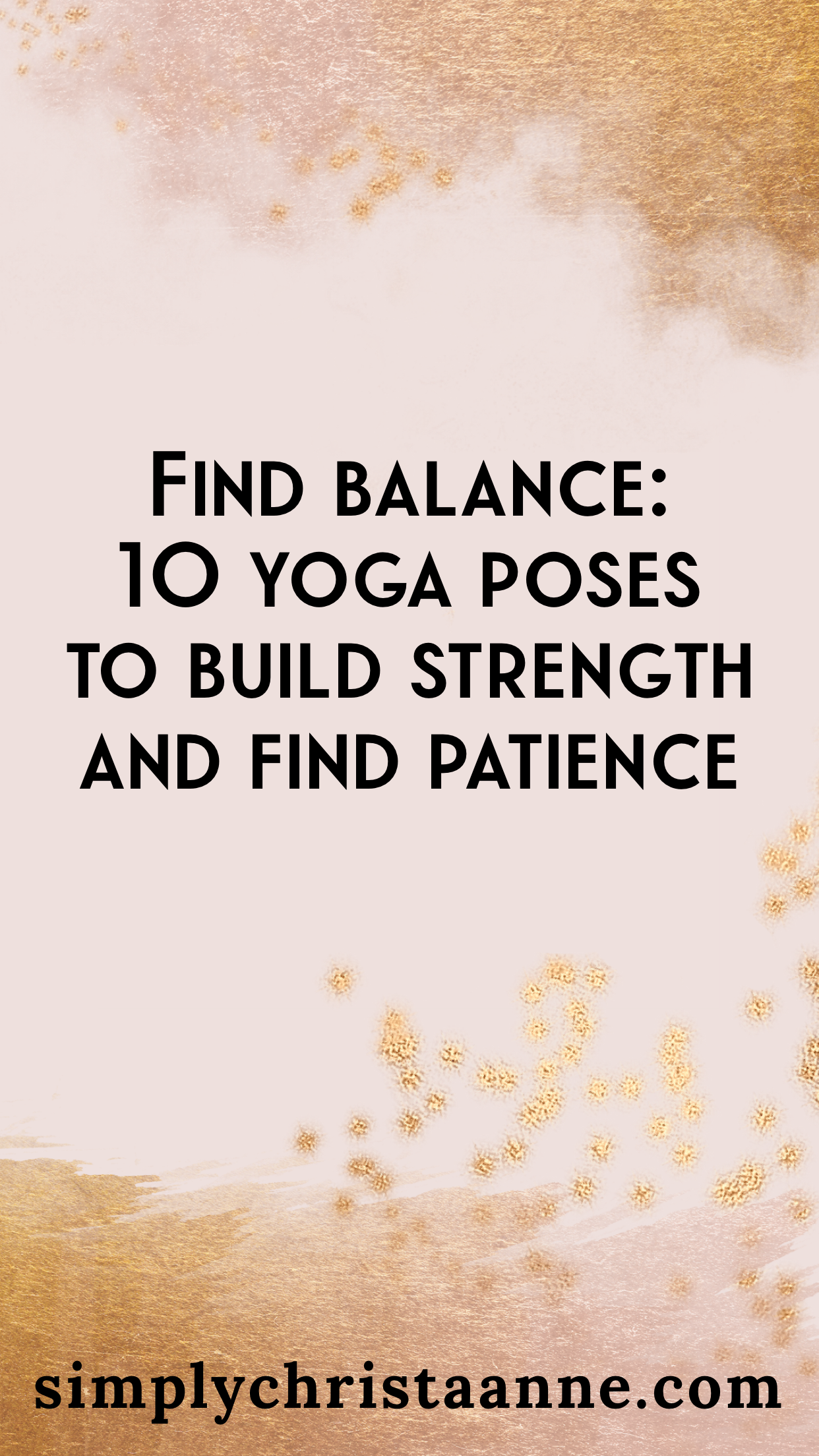 Find Balance: 10 Yoga Poses to Build Strength and Find Patience -  Yoga is a dance between effort an...