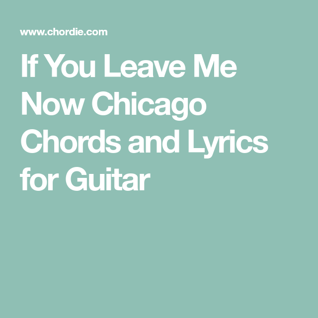If You Leave Me Now Chicago Chords And Lyrics For Guitar Sheet
