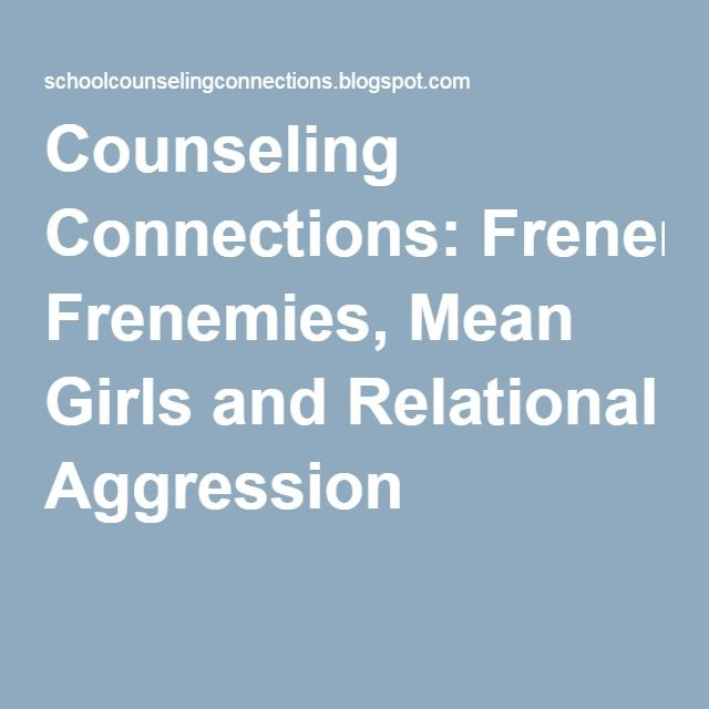 Counseling Connections: Frenemies, Mean Girls and Relational Aggression