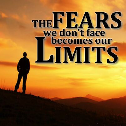 The fears we don't face becomes our limits.
