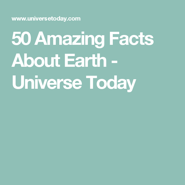 50 Amazing Facts About Earth - Universe Today