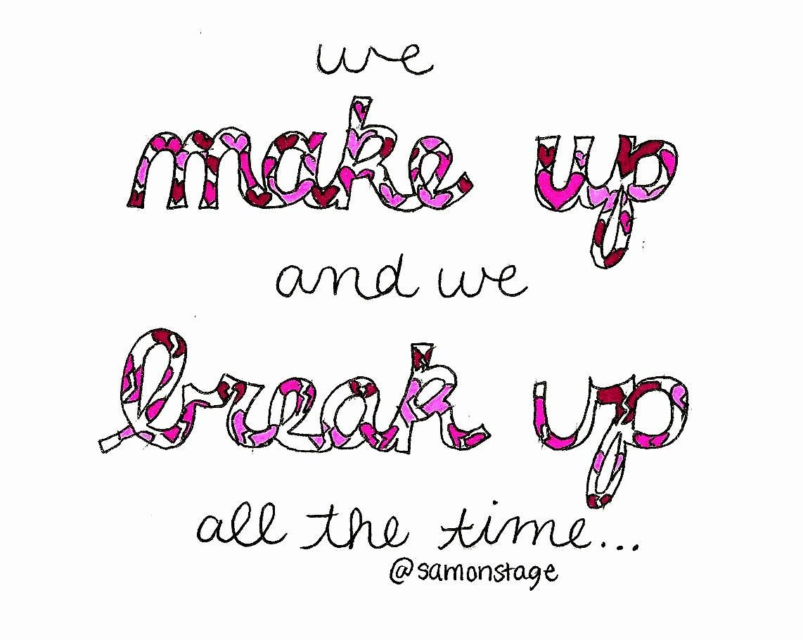 we make up and we break up all the time