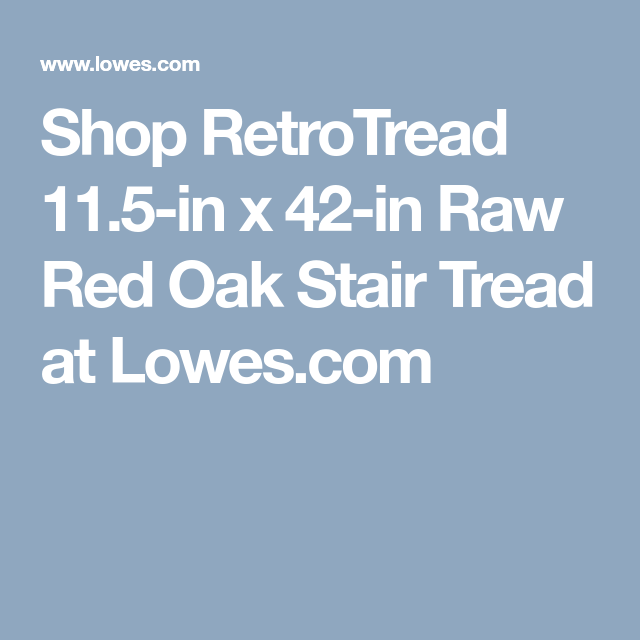 Best Shop Retrotread 11 5 In X 42 In Raw Red Oak Stair Tread At 400 x 300