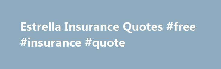 Free Insurance Quote Best Estrella Insurance Quotes #free #insurance #quote Httpinsurance . Inspiration Design