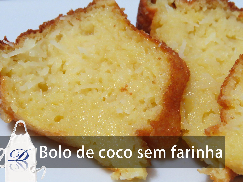 Bolo De Coco Sem Farinha Com Imagens Bolo De Coco Bolo Sem