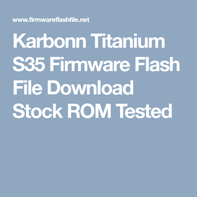 Karbonn Titanium S35 Firmware Flash File Download Stock ROM Tested