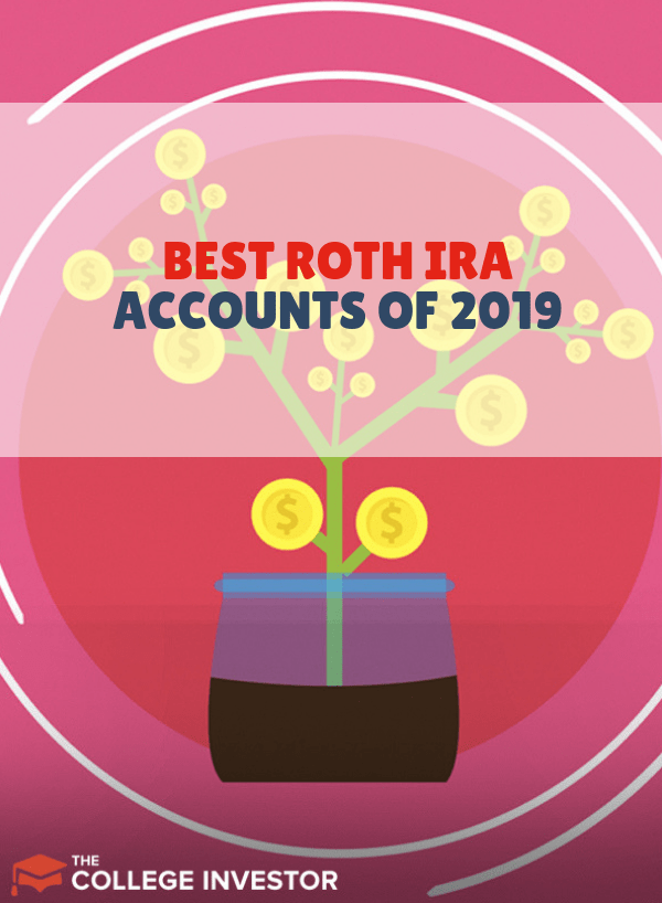Best Roth Ira Investments 2019 The Best Traditional And Roth IRA Accounts Of 2019   Investing