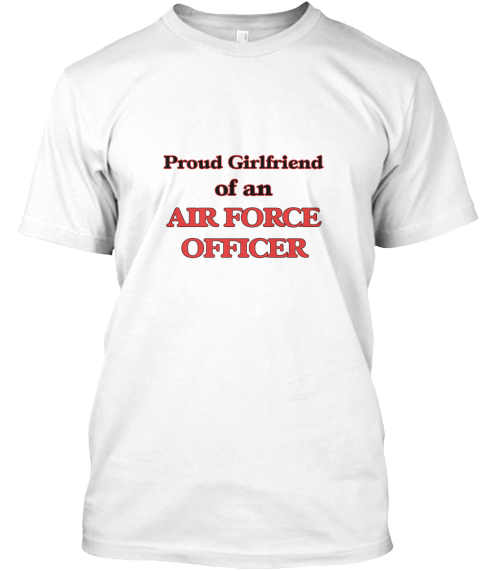 Proud Girlfriend Of A Air Force Officer White T-Shirt Front - This is the perfect gift for someone who loves Air Force Officer. Thank you for visiting my page (Related terms: Proud Girlfriend of a Air Force Officer,love Air Force Officer,love,I love my Air Force Officer,Air  ...)